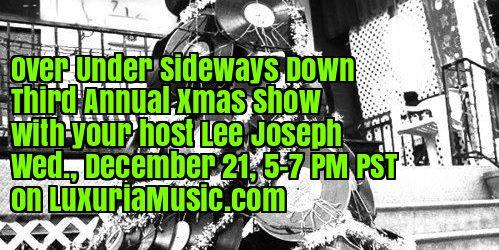 Over Under Sideways Down LuxuriaMusic 12/21 Xmas Special!