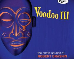 Robert Drasnin Voodoo III LP, CD, Digital Officially Released!