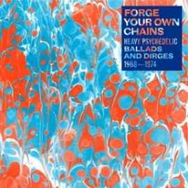 V/A: FORGE YOUR OWN CHAINS - Heavy Psychedelic Ballads and Dirges, 1968-1974 LP