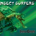 Insect Surfers - Infra Green