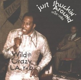 Just Shuckin Around - Wild Crazy L.A. RandB Vol 1. CD