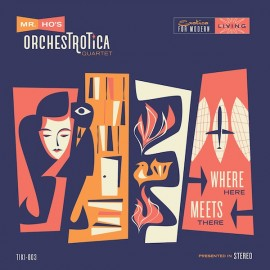 Mr Ho's Orchestrotica - Where Here Meets There LP