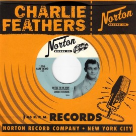 Charlie Feathers - Bottle to the Baby 7
