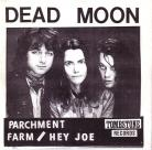 Dead Moon - Parchment Farm / Hey Joe Tombstone Records 45RPM Unplayed