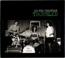 The New Creation - Troubled CD