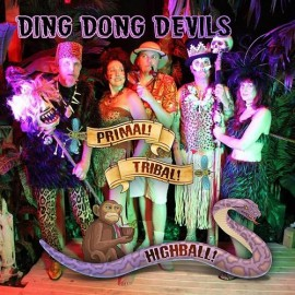 Ding Dong Devils - Primal! Tribal! Highball! CD