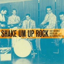 Early Northwest Rockers Vol Three Shake Em Up LP