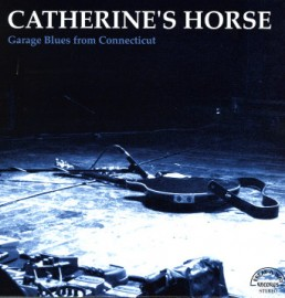 Catherine's Horse - Garage Blues From Connnecticut LP