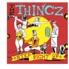The Thingz - Step Right Up LP - Edt of 250!