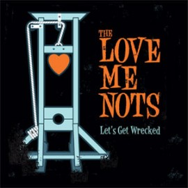 The Love Me Nots - Lets Get Wrecked LP