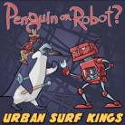 Urban Surf Kings - Penguin or Robot? EP 7