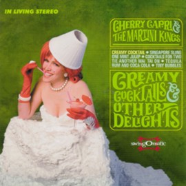 CHERRY CAPRI & THE MARTINI KINGS - Creamy Cocktails & Other Delights CD
