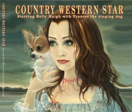Country Western Star starring Kelly Haigh with Francis The Singing Dog CD
