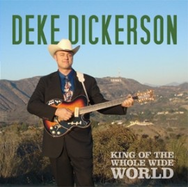 DEKE DICKERSON - King Of The Whole Wide World CD