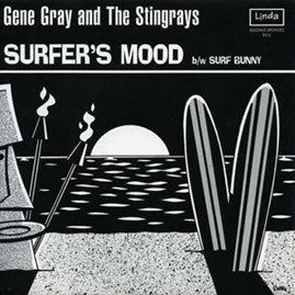 GENE GRAY & THE STINGRAYS - Surfer's Mood b/w Surf Bunny