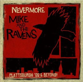 MIKE & THE RAVENS - Nevermore (Plattsburgh '62 & Beyond!) CD