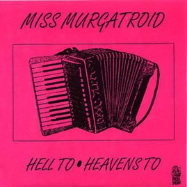 MISS MURGATROID - Heavens To/Hell To