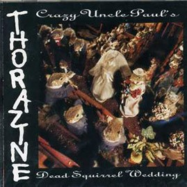 THORAZINE - Crazy Uncle Paul&#39;s Dead Squirrel Wedding LP