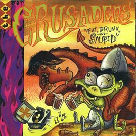 THE CRUSADERS - Fat, Drunk & Stupid LP