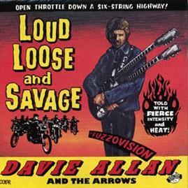DAVIE ALLAN & THE ARROWS - Loud, Loose, & Savage CD