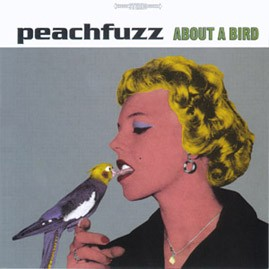 PEACHFUZZ - About A Bird CD