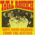 V/A - Total Raunch: 100% Boss Garage From The Sixties CD