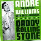 ANDRE WILLIAMS - Daddy Rolling Stone / Gin