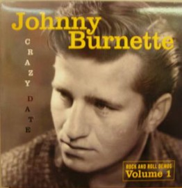JOHNNY BURNETTE - Crazy Date/Rock And Roll Demos Volume 1