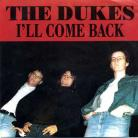 THE DUKES - I'll Come Back / Tobacco Road