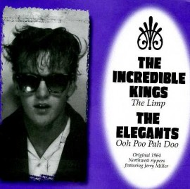 THE INCREDIBLE KINGS - The Limp / THE ELEGANTS - Ooh Poo Pah Doo