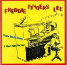 FREDDIE FINGERS LEE - Come Back Home / I Ain&#39;t Got No Car