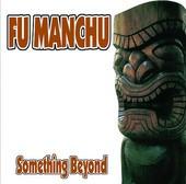 Fu Manchu - Something Beyond