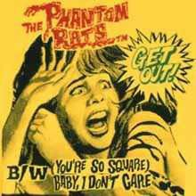 THE PHANTOM RATS - Get Out! / (You're So Square) Baby I Don't Care