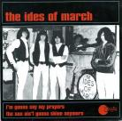 THE IDES OF MARCH - I'm Gonna Say My Prayers / The Sun Ain't Gonna Shine Anymore