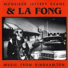 MONSIEUR JEFFREY EVANS & LA FONG - Music From Binghamton