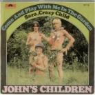 JOHN'S CHILDREN - Come And Play With Me In The Garden / Sara, Crazy Child