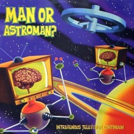 Man Or Astroman? - Intravenous Television Continuum CD
