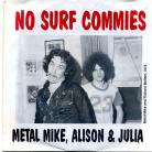 METAL MIKE, ALISON & JULIA - No Surf Commies / Don't Wanna Be In Love
