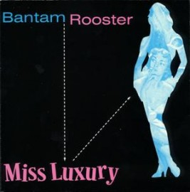 BANTAM ROOSTER - Miss Luxury / Real Live Wire