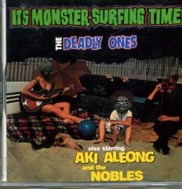 THE DEADLY ONES / AKI AELONG - It's Monster Surfing Time / Aki Aleong And The Nobles CD