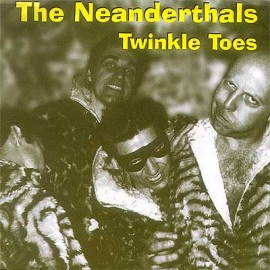 THE NEANDERTHALS - Twinkle Toes / 2000 LB. Werewolf