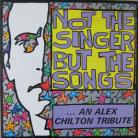 V/A - NOT THE SINGER BUT THE SONG...AN ALEX CHILTON TRIBUTE LP
