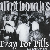 DIRTBOMBS - Pray For Pills / My Love For You`