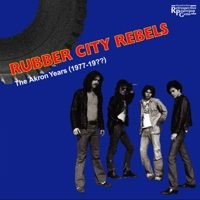 The Rubber City Rebels - The Akron Years (1977) CD