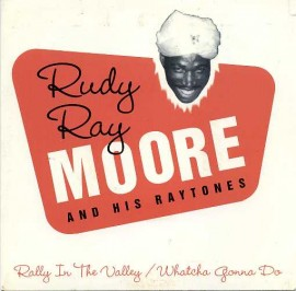 RUDY RAY MOORE - Rally In The Valley / Whatcha Gonna Do