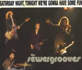 The Sewergrooves - Saturday Night, Tonight We're Gonna Have Some Fun CD
