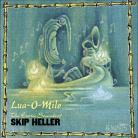 SKIP HELLER - Lua-O-Milo CD