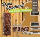 DUKE ROBILLARD AND SUNNY CROWNOVER - Tales From The Tiki Lounge CD