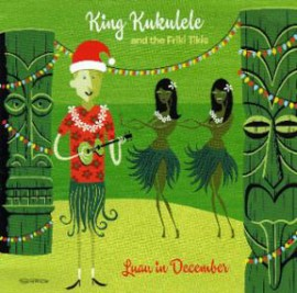 KING KUKULELE AND THE FRIKI TIKIS - Luau In December CD