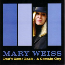 MARY WEISS - Don't Come Back / A Certain Guy